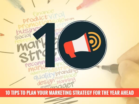 10 Tips To Plan Your Marketing Strategy For The Year Ahead! -