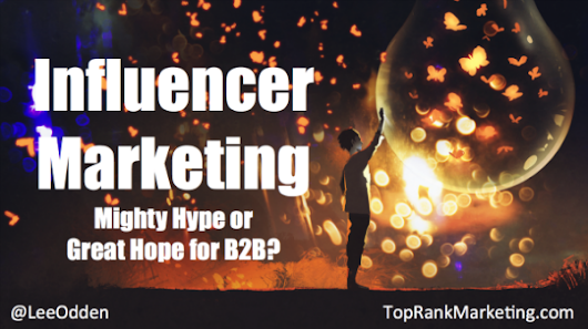Influencer Marketing: Hype or Hope for B2B? New Webinar Featuring Lee Odden - Newsroom
