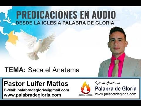 Saca el Anatema- Pastor Luifer Mattos