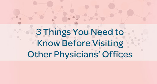 3 Things You Need to Know Before Visiting Other Physicians' Offices - Physician Referral Marketing