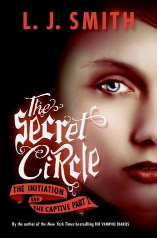 The Secret Circle: The Initiation and The Captive Part I (The Secret Circle, #1-2)