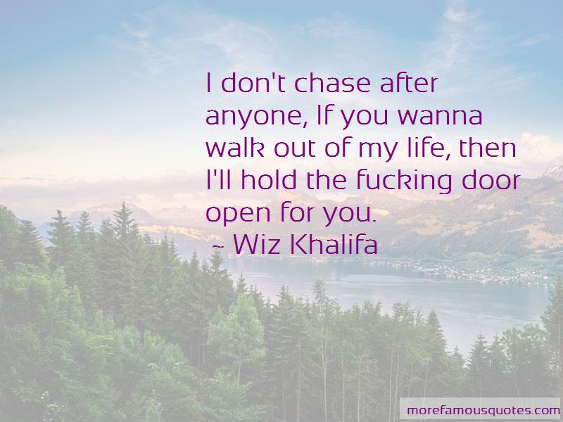 You Wanna Walk Out Of My Life Quotes Top 3 Quotes About You Wanna