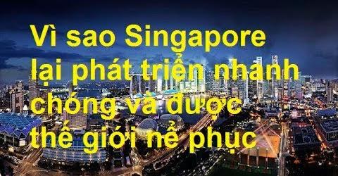 Vì sao Singapore lại phát triển nhanh chóng và được thế giới nể phục