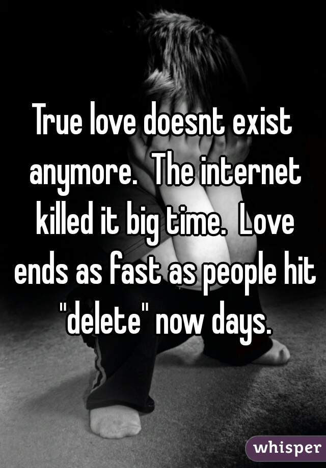 True Love Doesnt Exist Anymore The Internet Killed It Big Time