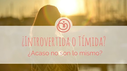 ¿Introvertida o Tímida? ¿Acaso no son lo mismo? - Introvertidamente Tuya