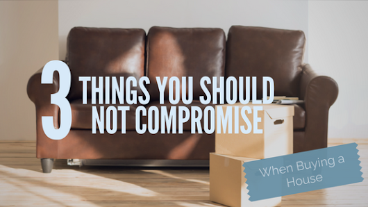 3 Things You Should Not Compromise When Buying a House - North Florida Mortgage