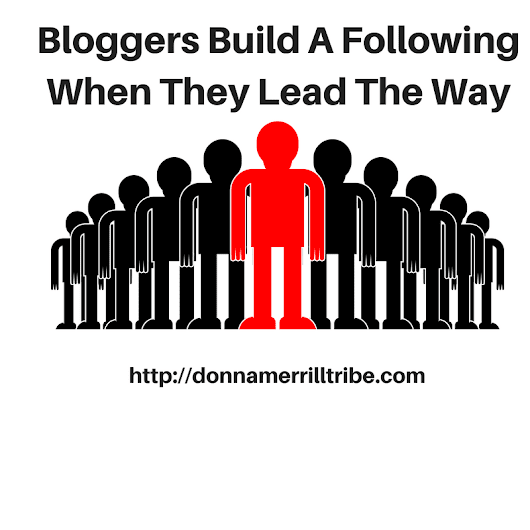 Bloggers Build A Following When They Lead The Way - ♫ Donna Merrill Tribe