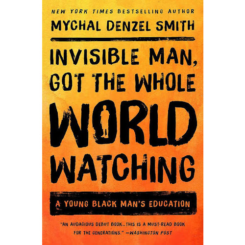 Invisible Man, Got the Whole World Watching: A Young Black Man's Education [Book]