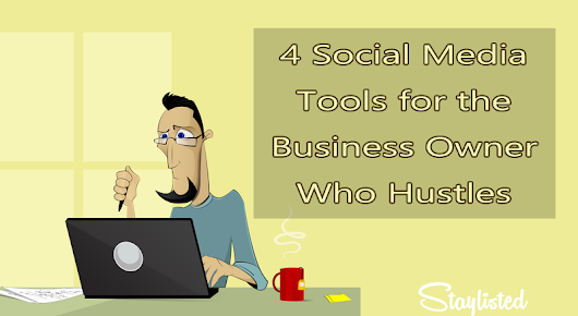 5 Social Media Tools for the Business Owner Who Hustles *Updated*