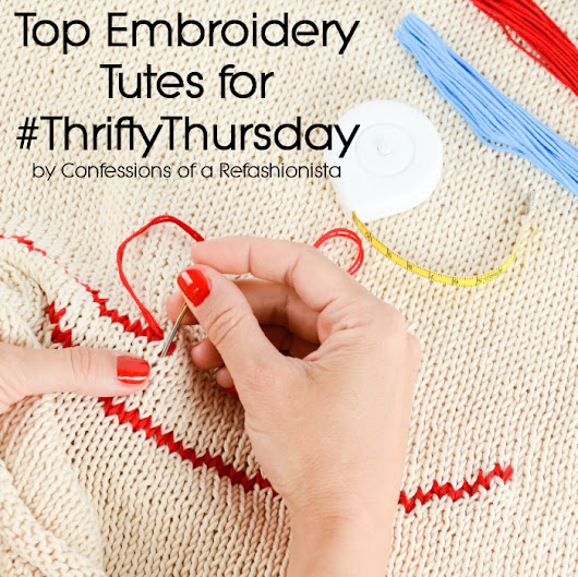 Top Embroidery Tutes for#ThriftyThursday ~ Confessions of a Refashionista