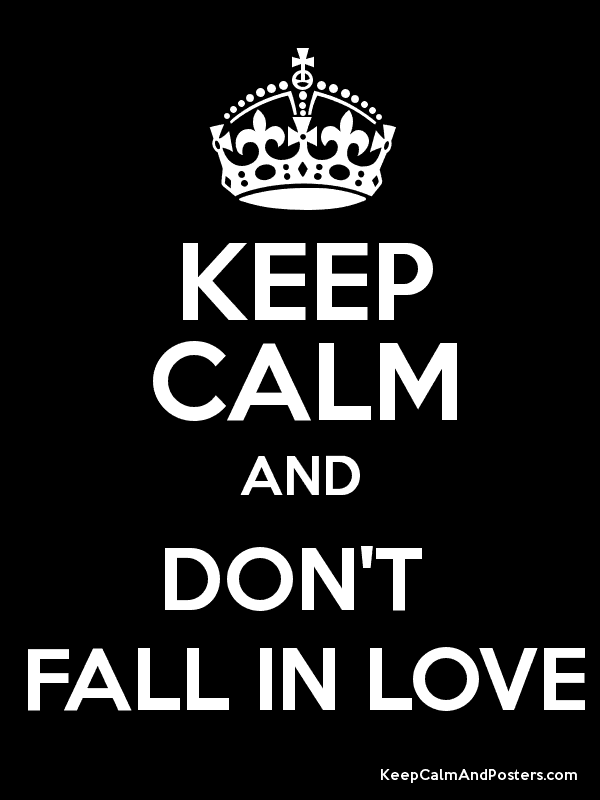 Keep Calm And Dont Fall In Love Keep Calm And Posters Generator