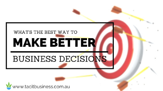What is the best way to make better business decisions? - Tacit Business Services