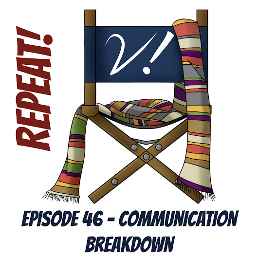 Our First Repeat! – Episode 46 – Communication Breakdown