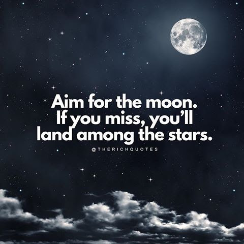 Aim For The Moon If You Miss Youll Land Among The Stars Pictures