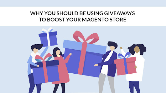 Why You Should be Using Giveaways to Boost Your Magento Store