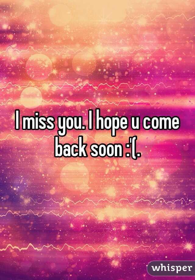 I Miss You I Hope U Come Back Soon