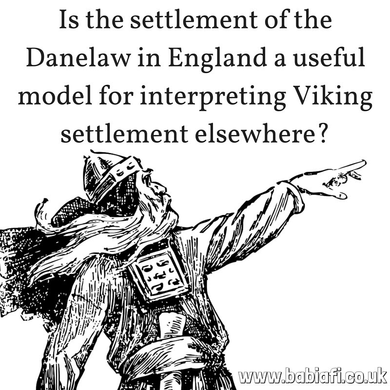 Is the settlement of the Danelaw in England a useful model for interpreting Viking settlement elsewhere?
