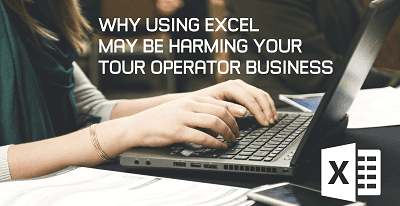 Why using excel may be harming your Tour Operator business