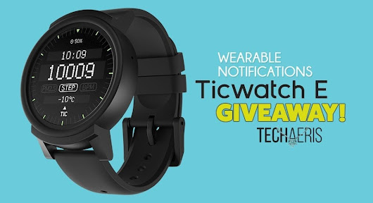 [GIVEAWAY] Win a Ticwatch E courtesy of Wearable Notifications and Techaeris