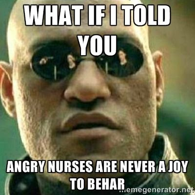 What if I told you angry nurses are never a Joy to Behar.