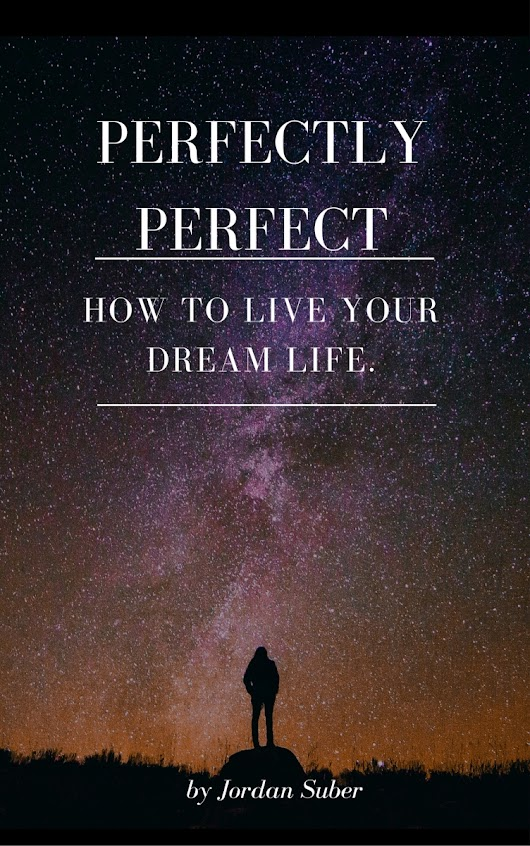 The one book you've missing to live your dream life. FREE PDF Perfectly Perfect sample DOWNLOAD.