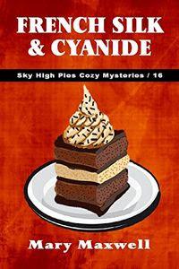 French Silk & Cyanide by Mary Maxwell