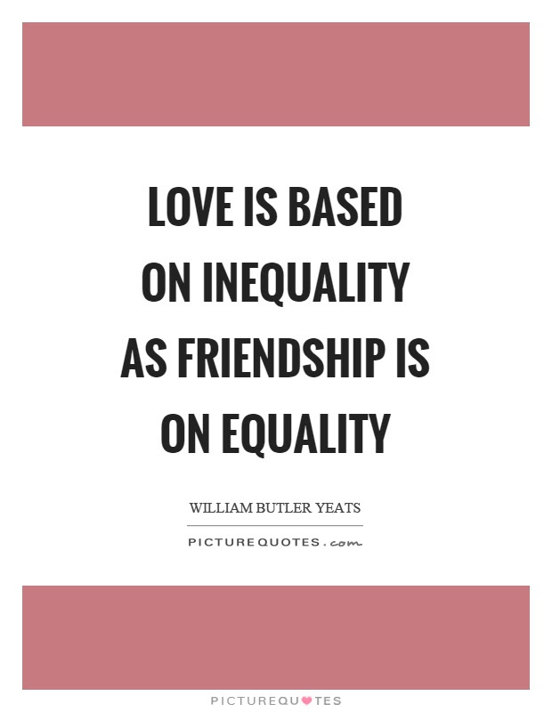 Love Is Based On Inequality As Friendship Is On Equality Picture