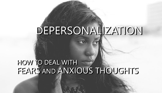 Depersonalization Fears and Anxious Thoughts