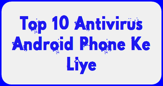 Top 10 Best Antivirus Android Phone Ke Liye - HindiMeGyan.Com