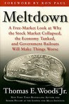 Meltdown: A Free-Market Look at Why the Stock Market Collapsed, the Economy Tanked, and the Government Bailout Will Make Things Worse