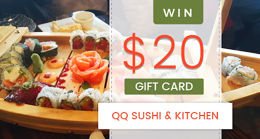 QQ Sushi and Kitchen | Sign up for newsletter to Win a $20 Gift Card