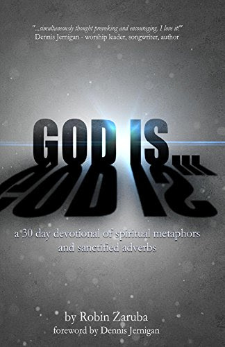God Is...: A 30 Day Devotional of Spiritual Metaphors and Sanctified Adverbs