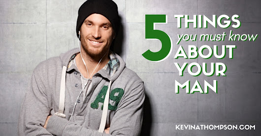 5 Things You Must Know About Your Man - Kevin A. Thompson