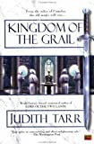 Kingdom of the Grail, by Judith Tarr
