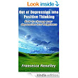 Out of Depression into Positive Thinking: How to Change Your Depression into Happiness (Mastering Happiness Book 1) - Kindle edition by Francesca Renalley. Health, Fitness & Dieting Kindle eBooks @ Amazon.com.