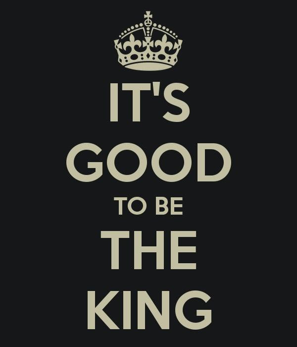 Its Good To Be The King Picture Quotes