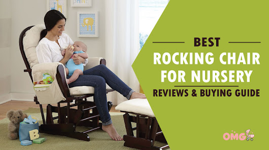 Best Rocking Chair for Nursery in 2017: (Reviews with Buying Guide) [OMG Stroller]