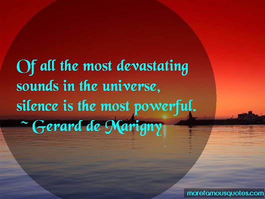 Gerard De Marigny Quotes: Of All The Most Devastating Sounds In The Universe, Silence ...