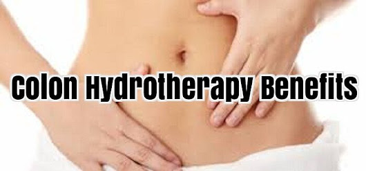 Colon Hydrotherapy Benefits - Feel Clean From Deep Within