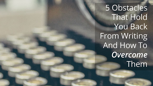 5 Obstacles That Hold You Back From Writing