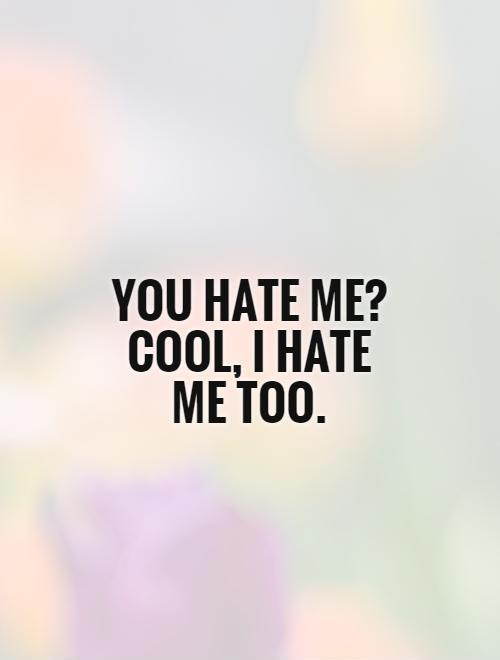 Hate Me Quotes Hate Me Sayings Hate Me Picture Quotes Page 4