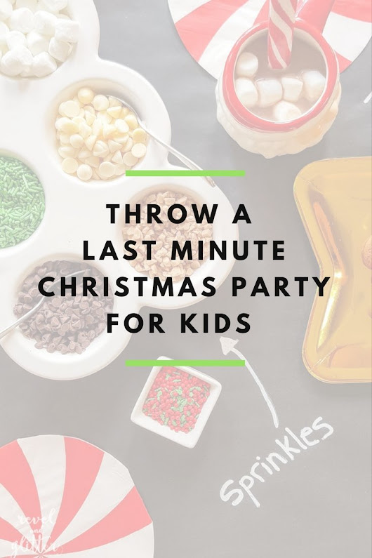 Throw A Last Minute Christmas Party For Kids - Revel and Glitter