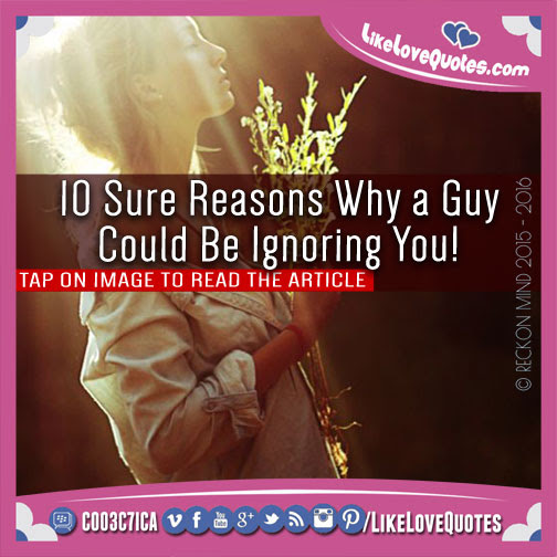 10 Sure Reasons Why A Guy Could Be Ignoring You Likelovequotescom