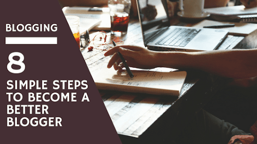 How To Become A Better Blogger - Antony Agnel
