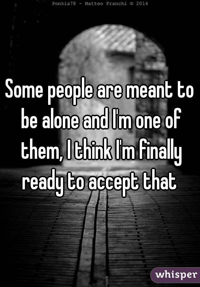 Quotes About Meant To Be Alone 36 Quotes