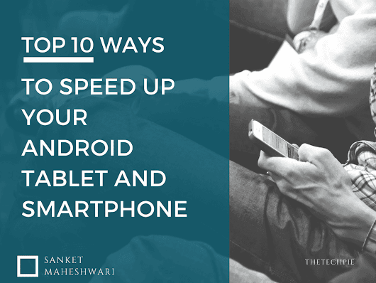 Learn Top 10 Ways to SpeedUp your Slow Android Tablet/Smartphone - TheTechPie