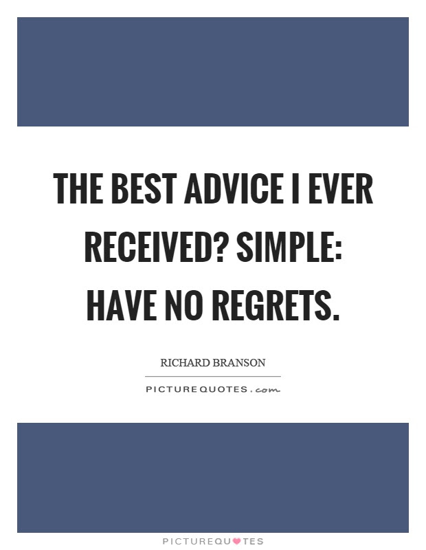 The Best Advice I Ever Received Simple Have No Regrets Picture