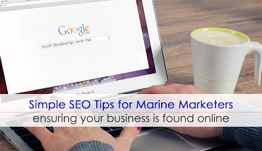 Simple SEO Tips for Marine Marketers: Ensuring your Boating Business is Found Online | Marine Marketing Tools