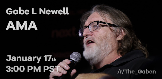 Gabe L. Newell will be joining us Tuesday the 17th, at 3:00 PM PST / 6:00 PM ET for an AMA! • /r/The_Gaben