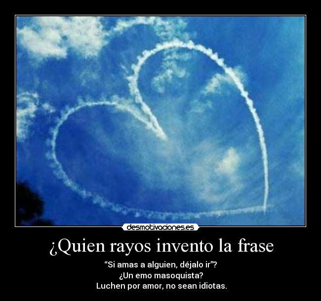 Quien Rayos Invento La Frase Desmotivaciones